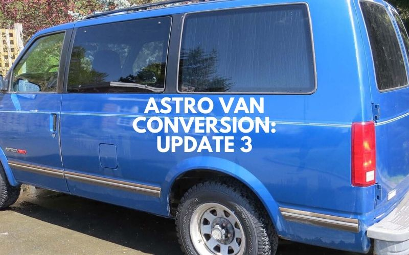 Chevrolet Astro Van Conversion (our homemade camper): Update 3
