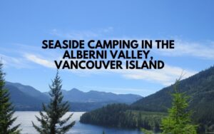 Seaside Camping in the Alberni Valley, Vancouver Island