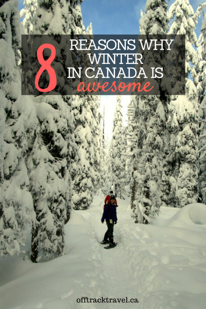8 Reasons Why Winter in Canada is Awesome - offtracktravel.ca