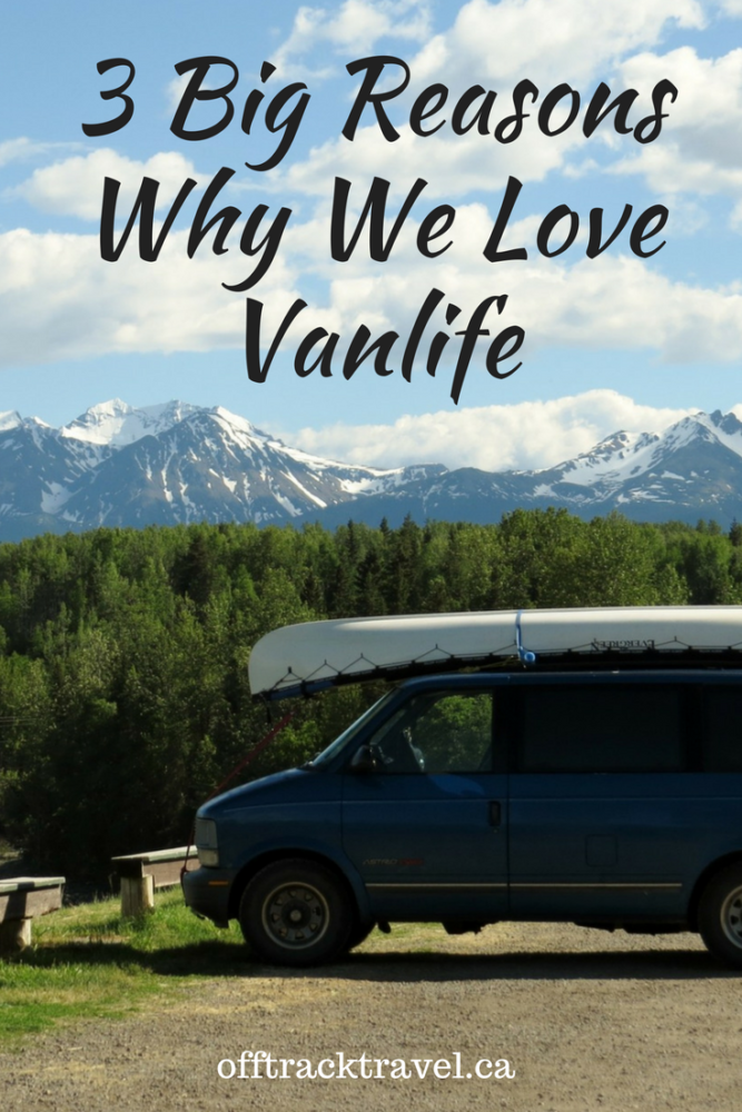 Three Big Reasons Why We Love Vanlife! - offtracktravel.ca