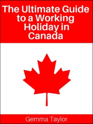 The Ultimate Guide to a Working Holiday in Canada ebook