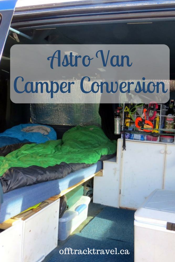 Astro Van Camper Conversion - We travelled for five months in BC, Yukon and Alaska in our tiny camper conversion. offtracktravel.ca