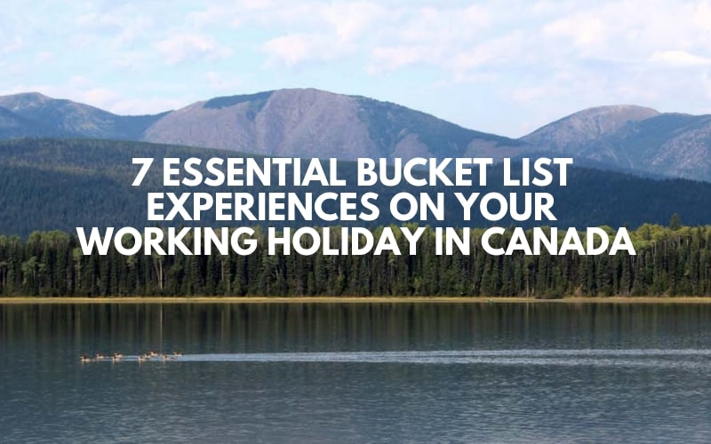 7 Essential Bucket List Experiences on your Working Holiday in Canada