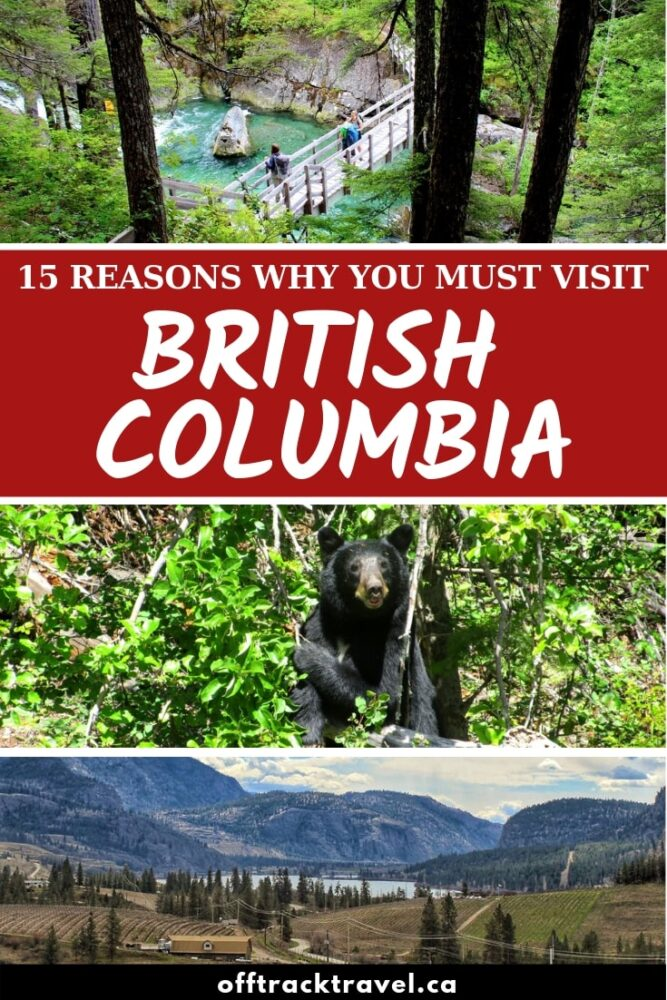 The province of British Columbia, Canada, should be your next travel destination. Why? Click here to discover the top 15 reasons why you should visit BC now! offtracktravel.ca