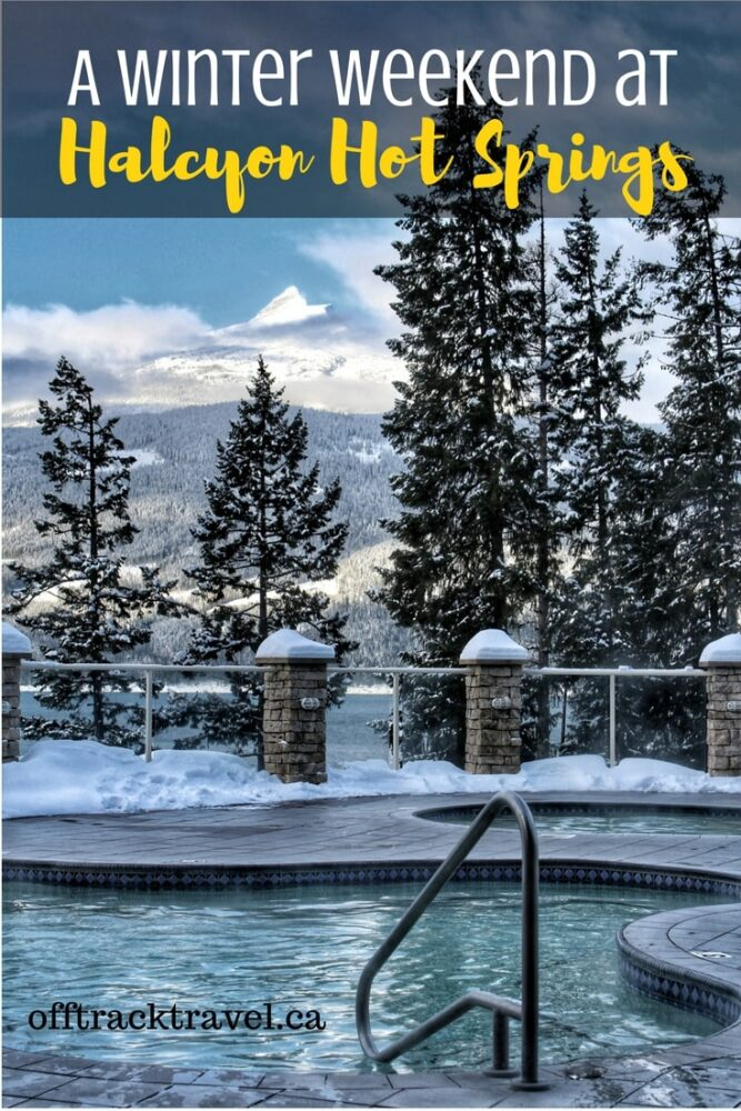 A Winter Weekend at Halcyon Hot Springs is the perfect antidote to the winter blues! Nakusp, British Columbia. - offtracktravel.ca