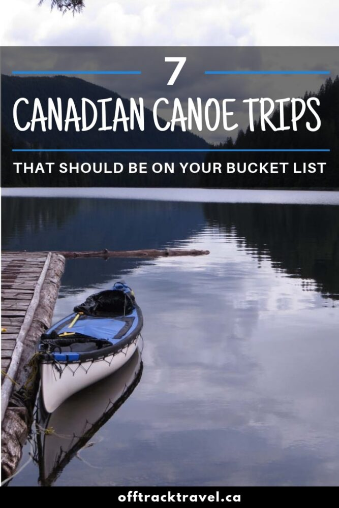 A round up of bucket-list-worthy Canadian canoe trips including the Nahanni River, Bowron Lakes Canoe Circuit and Quetico Provincial Park. Which ones will you do? offtracktravel.ca