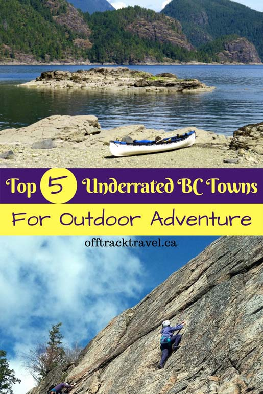 Top 5 underrated Towns of British Columbia for outdoor adventure. Offtrackttavel.ca