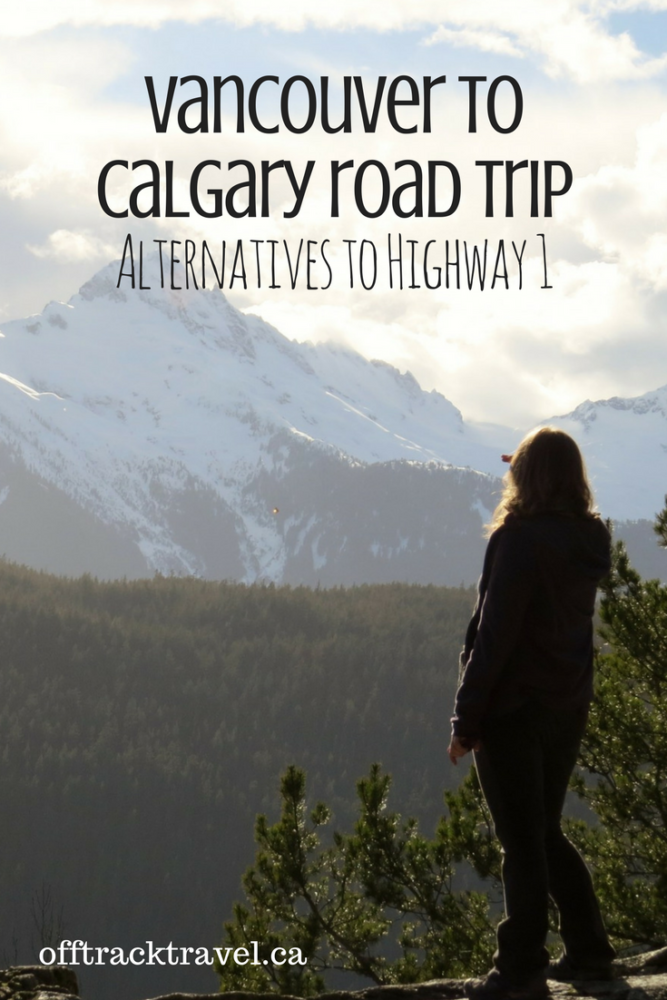 Vancouver to Calgary Road Trip: Three alternatives to Highway 1 to take you beyond the beaten track and experience true Canadian wilderness and experiences! offtracktravel.ca
