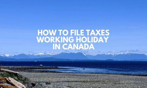 How to File Your Taxes During or After Your Working Holiday in Canada 2021