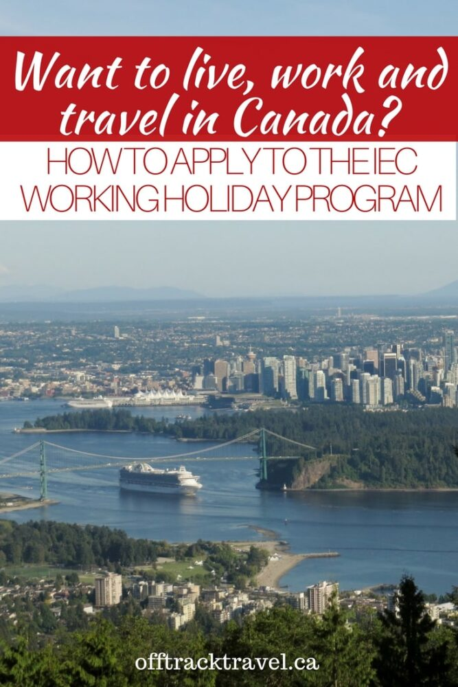 Want to live, work and travel in Canada? Here's a guide with everything you need to know about applying to the IEC working holiday program - offtracktravel.ca