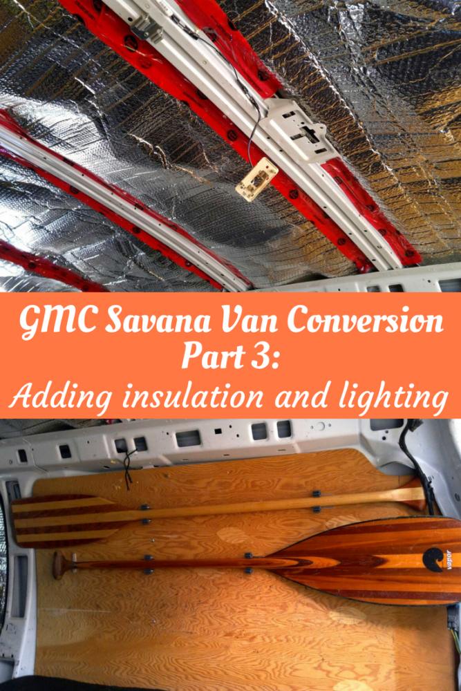 GMC Savana Van Conversion part 3: Adding insulation and lighting - offtracktravel.ca