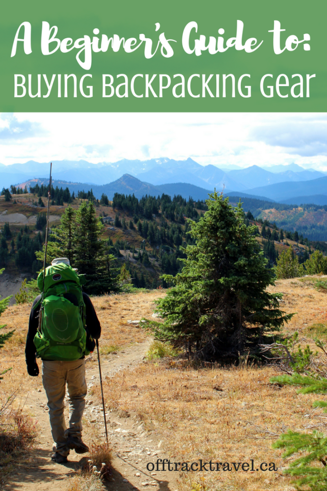 A Beginner's Guide to Buying Backpacking Gear - offtracktravel.ca
