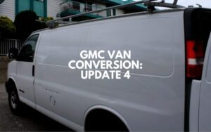 GMC Van Diaries Update 4