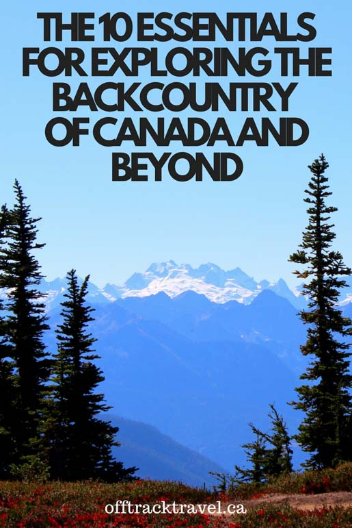 The 10 Essentials for Exploring the Backcountry of Canada and Beyond - Taking these items may save for life in unexpected situations - offtracktravel.ca