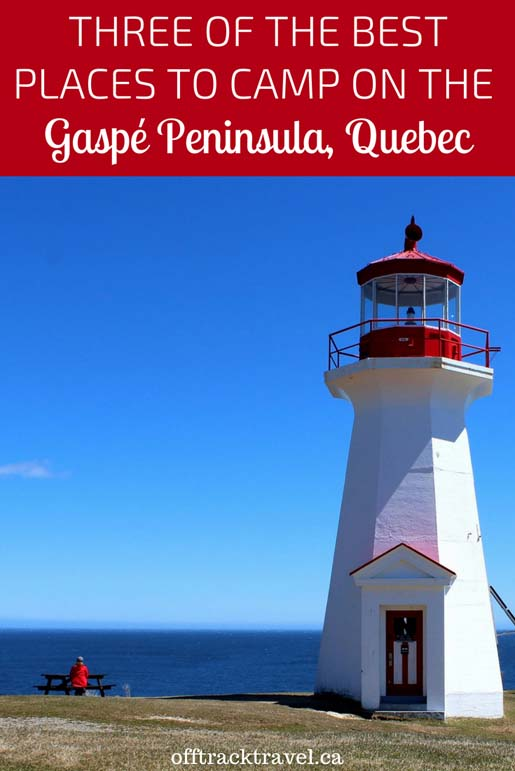 Click here to learn about three of the Best Places to Camp on the Gaspé Peninsula, Quebec and plan your road trip today! - offtracktravel.ca