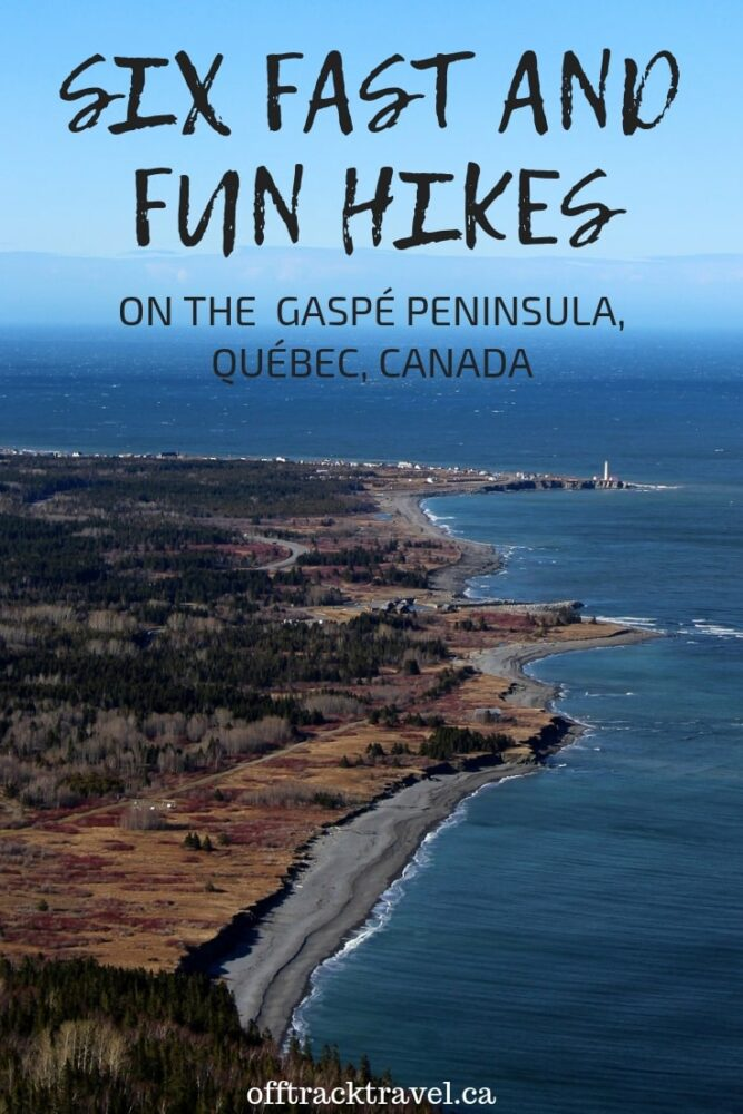Go beyond the beaten track on the Gaspe Peninsula in Quebec with these six fast and fun day hikes! - offtracktravel.ca
