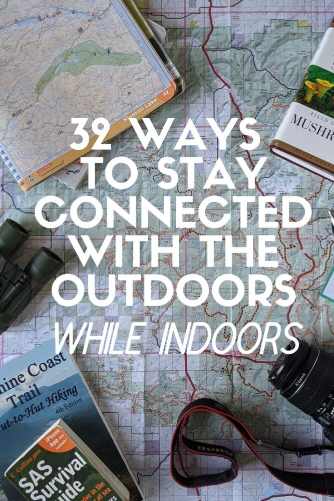If you love the outdoors, being stuck inside can feel like one of the worst fates imaginable. Luckily though, there are plenty of things you CAN do inside that will keep you inspired and prepared for future outdoor adventures. Click here to discover 32 ways to stay connected with the outdoors while indoors! offtracktravel.ca