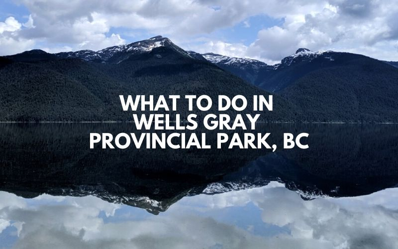 What To Do in Wells Gray Provincial Park, British Columbia