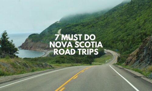 7 Must Do Nova Scotia Road Trips: Itineraries, Tips + Maps